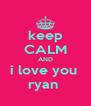 keep CALM AND i love you  ryan  - Personalised Poster A4 size