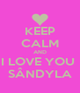KEEP CALM AND I LOVE YOU  SÂNDYLA - Personalised Poster A4 size