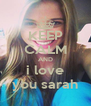 KEEP CALM AND i love you sarah - Personalised Poster A4 size