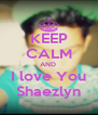KEEP CALM AND  I love You Shaezlyn - Personalised Poster A4 size