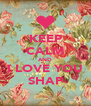 KEEP CALM AND I LOVE YOU SHAF - Personalised Poster A4 size