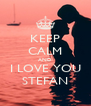 KEEP CALM AND I LOVE YOU STEFAN - Personalised Poster A4 size