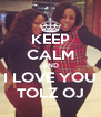 KEEP CALM AND I LOVE YOU TOLZ OJ - Personalised Poster A4 size