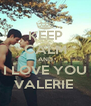 KEEP CALM AND I LOVE YOU VALERIE  - Personalised Poster A4 size
