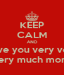 KEEP CALM AND I love you very very  very much more - Personalised Poster A4 size