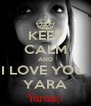 KEEP CALM AND I LOVE YOU  YARA - Personalised Poster A4 size