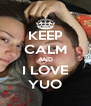 KEEP CALM AND I LOVE YUO - Personalised Poster A4 size