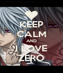 KEEP CALM AND I LOVE ZERO - Personalised Poster A4 size