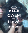 KEEP CALM AND i love zieta  - Personalised Poster A4 size