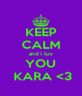 KEEP CALM and i luv YOU  KARA <3 - Personalised Poster A4 size