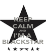 KEEP CALM AND I'M A BLACKSTAR - Personalised Poster A4 size