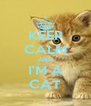 KEEP CALM AND I'M A CAT - Personalised Poster A4 size