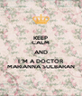 KEEP CALM AND I 'M A DOCTOR MARIANNA SULBARAN - Personalised Poster A4 size