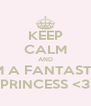 KEEP CALM AND I'M A FANTASTIC PRINCESS <3 - Personalised Poster A4 size