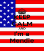 KEEP CALM AND I'm a Mendie - Personalised Poster A4 size