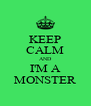 KEEP CALM AND I'M A MONSTER - Personalised Poster A4 size