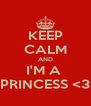 KEEP CALM AND I'M A  PRINCESS <3 - Personalised Poster A4 size