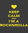 KEEP CALM AND I'M A ROCKNROLLA - Personalised Poster A4 size