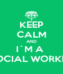 KEEP CALM AND I´M A  SOCIAL WORKER - Personalised Poster A4 size