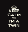 KEEP CALM AND I'M A TWIN - Personalised Poster A4 size