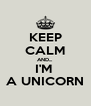 KEEP CALM AND... I'M  A UNICORN - Personalised Poster A4 size