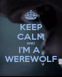 KEEP CALM AND I'M A  WEREWOLF - Personalised Poster A4 size
