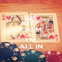 KEEP CALM AND I'M ALL IN - Personalised Poster A4 size