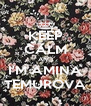 KEEP CALM AND I'M AMINA TEMUROVA - Personalised Poster A4 size