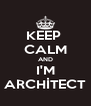 KEEP  CALM AND I'M ARCHİTECT - Personalised Poster A4 size