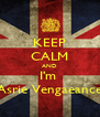 KEEP CALM AND I'm  Asrie Vengaeance - Personalised Poster A4 size