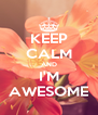 KEEP CALM AND I'M AWESOME - Personalised Poster A4 size
