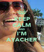 KEEP CALM AND I'M AYACHER - Personalised Poster A4 size
