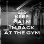 KEEP CALM AND I'M BACK AT THE GYM - Personalised Poster A4 size