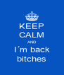 KEEP CALM AND I´m back bitches - Personalised Poster A4 size