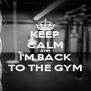 KEEP CALM AND I'M BACK TO THE GYM - Personalised Poster A4 size