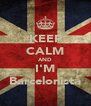 KEEP CALM AND I'M Barcelonista - Personalised Poster A4 size