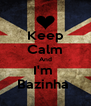 Keep Calm And I'm  Bazinha  - Personalised Poster A4 size