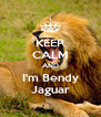 KEEP CALM AND I'm Bendy Jaguar - Personalised Poster A4 size