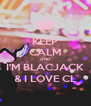 KEEP CALM AND I'M BLACJACK & I LOVE CL - Personalised Poster A4 size