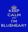 KEEP CALM AND I'M BLUEHEART - Personalised Poster A4 size