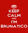 KEEP CALM AND I'M BRUNATICO - Personalised Poster A4 size