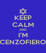 KEEP CALM AND I'M CENZOFIERO - Personalised Poster A4 size