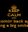 KEEP CALM AND I'm comin' back again  I'm wearing a big smile to being - Personalised Poster A4 size