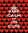 KEEP CALM AND I'M CUTE - Personalised Poster A4 size