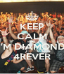 KEEP CALM AND I'M DIAMOND 4REVER - Personalised Poster A4 size