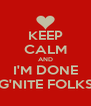 KEEP CALM AND I'M DONE G'NITE FOLKS - Personalised Poster A4 size