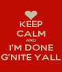 KEEP CALM AND I'M DONE G'NITE YALL - Personalised Poster A4 size