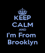KEEP CALM AND I'm From  Brooklyn - Personalised Poster A4 size