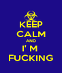 KEEP CALM AND I' M  FUCKING - Personalised Poster A4 size