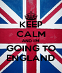 KEEP CALM AND I'M GOING TO ENGLAND - Personalised Poster A4 size